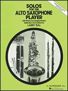 Larry Teal, Various, G. Schirmer, Inc.  - Solos for the Alto Saxophone Player - Alto Sax and Piano