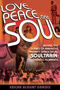 Ericka Blount Danois, Backbeat Books  - Love, Peace, and Soul - Behind the Scenes of America's Favorite Dance Show Soul Train: Classic Moments
